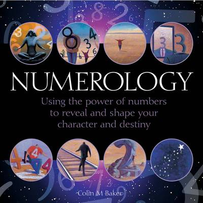 Numerology: Using the Power of Numbers to Reveal and Shape Your Character and Destiny (Hardback)