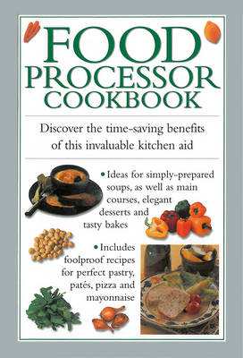Food Processor Cookbook: Discover the Time-saving Benefits of This Invaluable Kitchen Aid (Hardback)