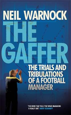 The Gaffer: The Trials and Tribulations of a Football Manager (Hardback)
