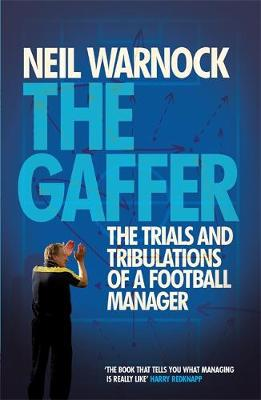 The Gaffer: The Trials and Tribulations of a Football Manager (Paperback)
