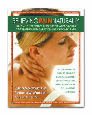 Relieving Pain Naturally: Safe and Effective Alternative Approaches to Treating and Overcoming Chronic Pain (Paperback)