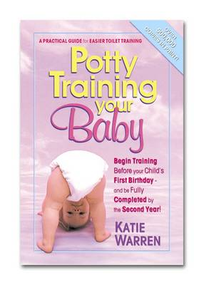 Potty Training Your Baby: A Practical Guide for Easier Toilet Training (Paperback)