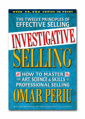 Investigative Selling: How to Master the Art, Science and Skills of Professional Selling (Paperback)