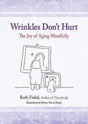 Wrinkles Don't Hurt: The Joy of Aging Mindfully (Paperback)