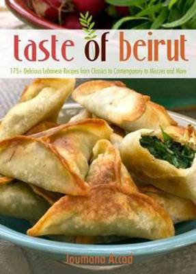 The Taste of Beirut: 175+ Delicious Lebanese Recipes from Classics to Contemporary to Mezzes and More (Paperback)