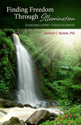 Finding Freedom Through Illumination: Achieving Christ Consciousness (Paperback)