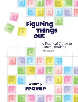 Figuring Things Out: Practical Guide to Critical Thinking (Paperback)