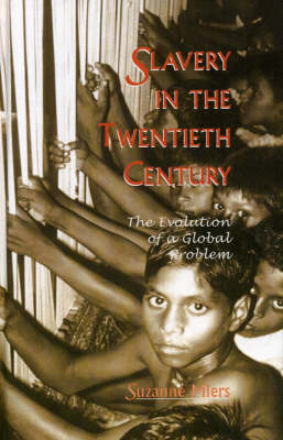 Slavery in the Twentieth Century: The Evolution of a Global Problem (Hardback)