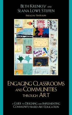 Engaging Classrooms and Communities Through Art: The Guide to Designing and Implementing Community-Based Art Education (Hardback)