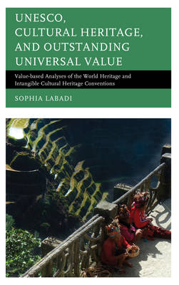 UNESCO, Cultural Heritage, and Outstanding Universal Value: Value-based Analyses of the World Heritage and Intangible Cultural Heritage Conventions - Archaeology in Society (Hardback)