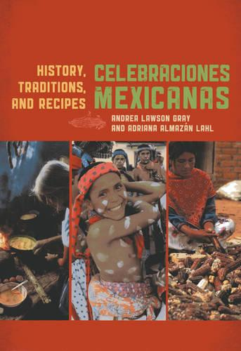 Celebraciones Mexicanas: History, Traditions, and Recipes - Rowman & Littlefield Studies in Food and Gastronomy (Hardback)