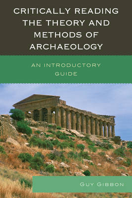 Critically Reading the Theory and Methods of Archaeology: An Introductory Guide (Hardback)
