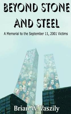 Beyond Stone and Steel: A Tribute to the September 11, 2001 Victims (Paperback)