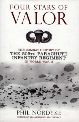 Four Stars of Valour: The Combat History of the 505th Parachute Infantry Regiment in World War II (Hardback)
