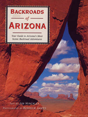 Backroads of Arizona: Your Guide to Arizona's Most Scenic Backroad Adventures (Paperback)