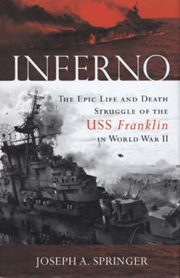 "Inferno: The Epic Life and Death Struggle of the ""USS Franklin"" in World War II (Hardback)"