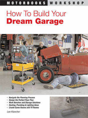 How to Build Your Dream Garage - Motorbooks Workshop (Paperback)