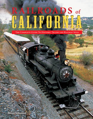 Railroads of California: Complete Guide to Historic Trains and Railway Sites (Hardback)