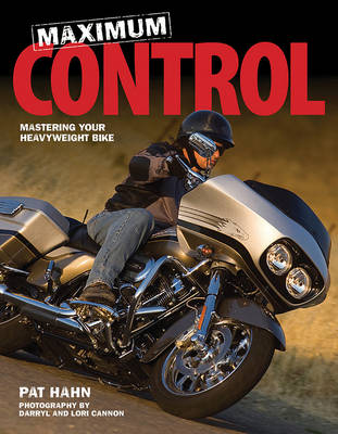 Maximum Control: Mastering Your Heavy Weight Bike (Paperback)
