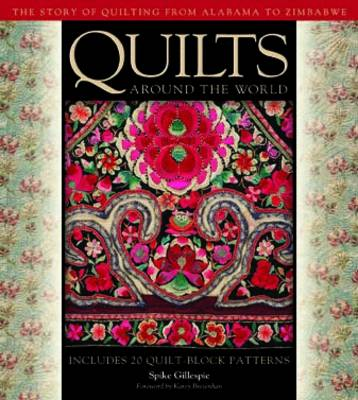 Quilts Around the World: The Story of Quilting from Alabama to Zimbabwe (Hardback)