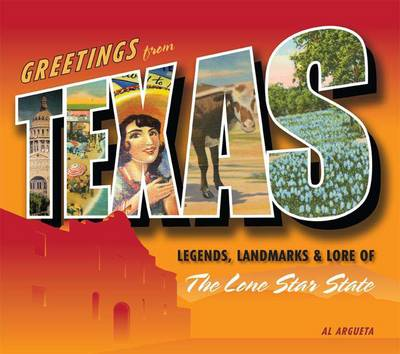 Greetings from Texas: Legends, Landmarks & Lore of the Lone Star State (Hardback)