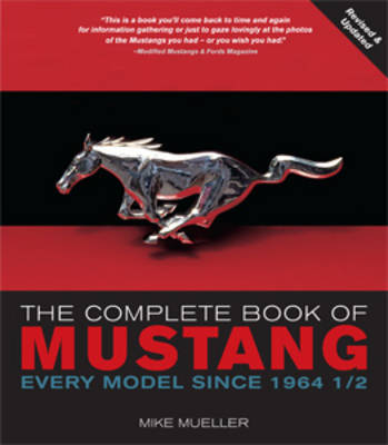 The Complete Book of Mustang: Every Model Since 1964 (Hardback)