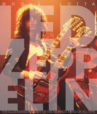 "Whole Lotta ""Led Zeppelin"": The Illustrated History of the Heaviest Band of All Time (Paperback)"
