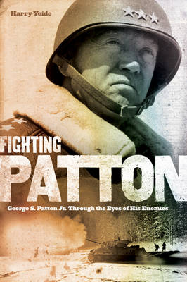 Fighting Patton: George S. Patton Jr. Through the Eyes of His Enemies (Hardback)