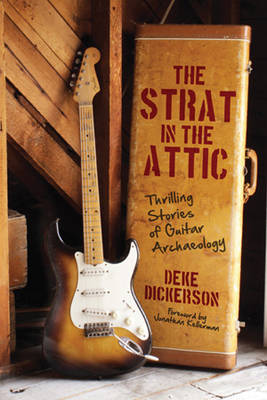 The Strat in the Attic: Thrilling Stories of Guitar Archaeology (Hardback)