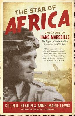 The Star of Africa: The Story of Hans Marseille, the Rogue Luftwaffe Ace Who Dominated the WWII Skies (Hardback)