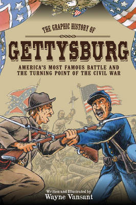 Gettysburg: The Graphic History of America's Most Famous Battle and the Turning Point of the Civil War (Paperback)