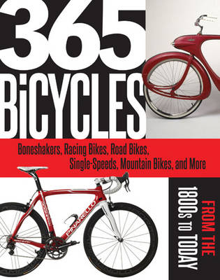 365 Bicycles You Must Ride: Boneshakers, Racing Bikes, Road Bikes, Single-Speeds, Mountain Bikes, and More: From the 1800s to Today (Paperback)