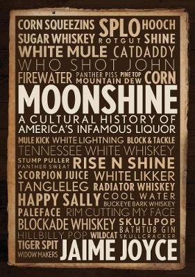 Moonshine: A Cultural History of America's Infamous Liquor (Hardback)