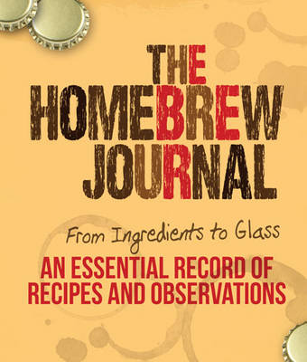 The Homebrew Journal: From Ingredients to Glass: An Essential Record of Recipes and Observations (Spiral bound)