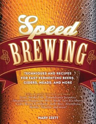 Speed Brewing: Recipes with Short Brew Days and Fast Fermentations for the Busy Brewer (Paperback)