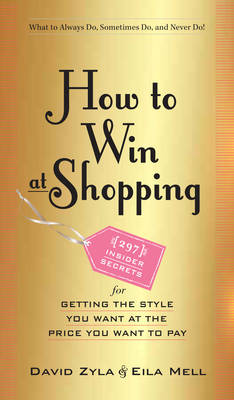 How to Win at Shopping: 297 Insider Secrets for Getting the Style You Want at the Price You Want to Pay (Hardback)
