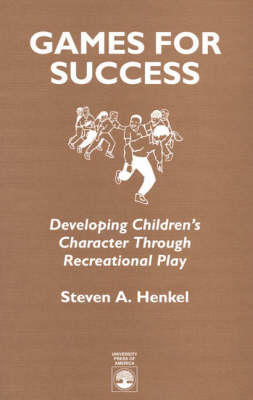Games for Success: Developing Children's Character Through Recreational Play (Paperback)