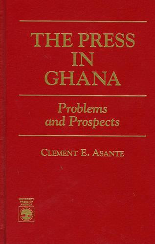 The Press in Ghana: Problems and Prospects (Hardback)