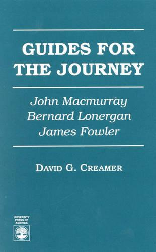 Guides for the Journey: John Macmurray, Bernard Lonergan and James Fowler (Paperback)