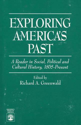 Exploring America's Past: Essays in Social Political and Cultural History, 1865-Present (Paperback)