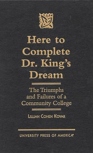 Here to Complete Dr. King's Dream: The Triumphs and Failures of a Community College (Hardback)