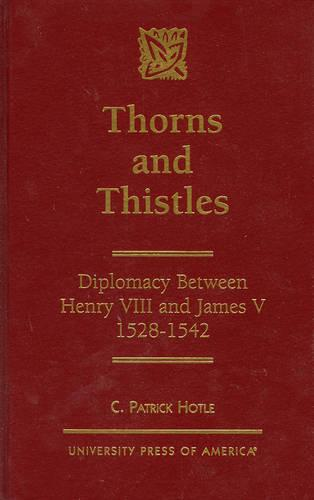 Thorns and Thistles: Diplomacy Between Henry VIII and James V - 1528-1542 (Hardback)