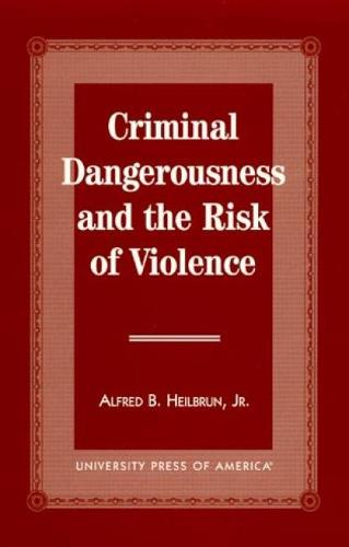 Criminal Dangerousness and the Risk of Violence (Paperback)