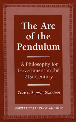 The Arc of the Pendulum: Philosophy for Government in the 21st Century (Paperback)