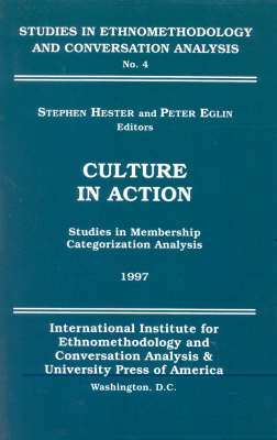 Culture in Action: Studies in Membership Categorization Analysis - Studies in Ethnomethodology and Conversation Analysis Series No 4 (Paperback)