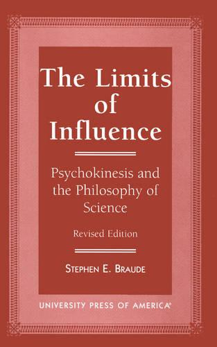 The Limits of Influence: Psychokinesis and the Philosophy of Science (Hardback)