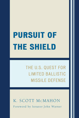 Pursuit of the Shield: The U.S. Quest for Limited Ballistic Missile Defense (Paperback)