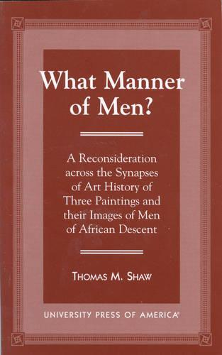 What Manner of Men?: A Reconsideration Across the Synapes of Art History of Three Paintings and Their Images of Men of African Descent (Hardback)