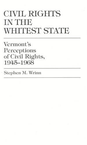 Civil Rights in the Whitest State: Vermont's Perceptions of Civil Rights, 1945-1968 (Hardback)