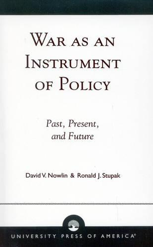 War as an Instrument of Policy: Past, Present and Future (Paperback)